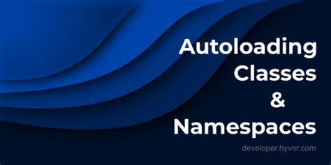 Advanced PHP: Autoloading Classes and Namespaces